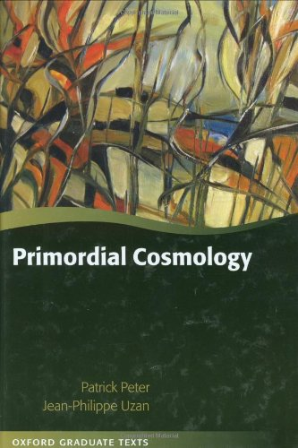 Primordial Cosmology (Oxford Graduate Texts), by Patrick Peter, Jean-Philippe Uzan