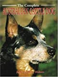 The Complete Australian Cattle Dog (Book of the Breed Series)