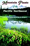 img - for Mountain Plants of the Pacific Northwest: A Field Guide to Washington, Western British Columbia, and Southeastern Alaska book / textbook / text book