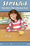 Samantha Hatches the Chicken Egg (Samantha Series of Chapter Books)