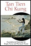 Tan Tien Chi Kung: Foundational Exercises for Empty Force and Perineum Power (0892811951) by Chia, Mantak