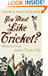 You Must Like Cricket?: Memoirs of an...