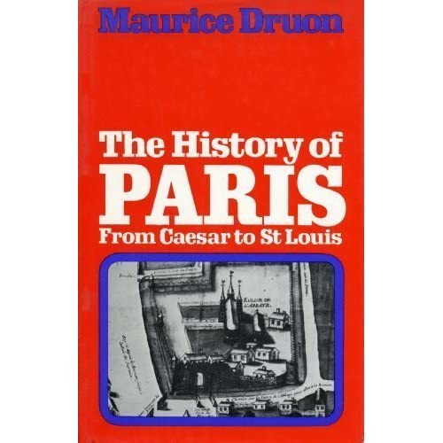 History of Paris: From Caesar to St.Louis Maurice Druon and H. Hare