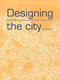 cover of Designing the City: Towards a More Sustainable Urban Form