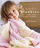 Candy Blankies: Cuddly Crochet for Babies & Toddlers (1931543410) by Jensen, Candi