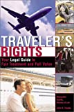 Traveler's Rights: Your Legal Guide to Fair Treatment and Full Value (Frequent Traveler's Guide)