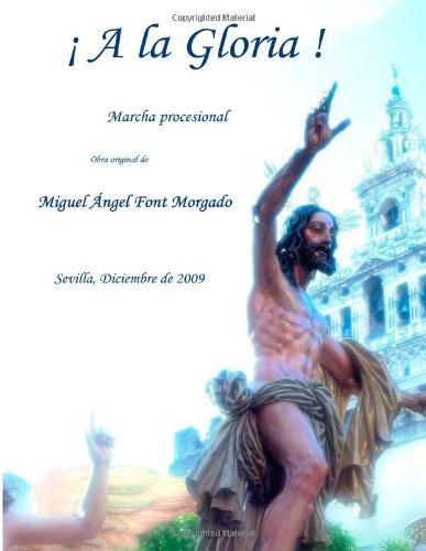 A LA GLORIA - Miguel Angel Font Morgado: Marcha procesional versionada para Banda de Musica