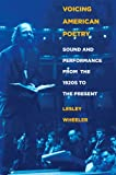 Voicing American Poetry: Sound and Performance from the 1920s to the Present