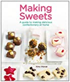 Nina Wanat Making Sweets: A Guide to Making Delicious Confectionery at Home