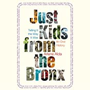 Just Kids From the Bronx: Telling It the Way It Was: An Oral History | [Arlene Alda]