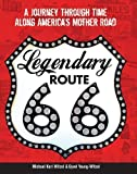 img - for Legendary Route 66: A Journey Through Time Along America's Mother Road by Witzel, Michael Karl, Young-Witzel, Gyvel (2014) [Paperback] book / textbook / text book