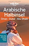 Lonely Planet Reisef�hrer Arabische Halbinsel, Oman, Dubai, Abu Dhabi (Lonely Planet Reisef�hrer Deutsch)