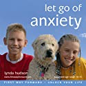 Let Go of Anxiety: Let Go of Anxiety for Children 10-15 Years (       UNABRIDGED) by Lynda Hudson Narrated by Lynda Hudson