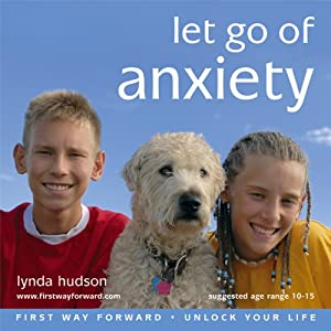 Let Go of Anxiety: Let Go of Anxiety for Children 10-15 Years | [Lynda Hudson]