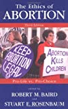 Robert M. Baird The Ethics of Abortion: Pro-Life Vs. Pro-Choice (Contemporary Issues)