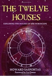 The Twelve Houses: Howard Sasportas, Liz Greene