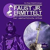 Der unsterbliche Artus (Faust jr. ermittelt 09) | Sven Preger, Ralph Erdenberger