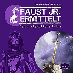 Der unsterbliche Artus (Faust jr. ermittelt 09) Hörspiel