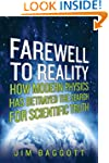 Farewell To Reality: How Modern Physi...