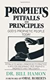 Prophets, Pitfalls and Principles: Gods Prophetic People Today (Prophets (Christian International))