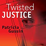 Twisted Justice | Patricia Gussin