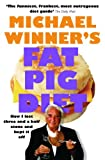 Michael Winner Fat Pig Diet: How I Lost Three & a Half Stone and Kept It Off