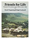 Friends for Life: Friends Provident Life Office, 1832-1982 David Tregoning