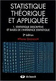 Statistique théorique et appliquée : Tome 1, Statistique descriptive et bases de l\'inférence statistique par Pierre Dagnelie