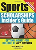img - for The Sports Scholarships Insider's Guide: Getting Money for College at Any Division (Sport Scholarships Insider's Guide) book / textbook / text book
