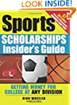 Sports Scholarships Insider's Guide,...