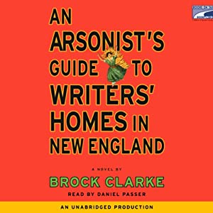 An Arsonist's Guide to Writers' Homes in New England | [Brock Clarke]