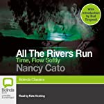 Time, Flow Softly: All the Rivers Run, Book 2 (       UNABRIDGED) by Nancy Cato Narrated by Kate Hosking