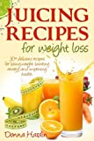 Search : Juicing Recipes for Weight Loss: Lose Weight, Gain Energy And Improve Health with Delicious Juice Recipes