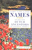 img - for Names, Names, & More Names: Locating Your Dutch Ancestors in Colonial America book / textbook / text book