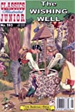 The Wishing Well (Classics Illustrated Junior : No. 563)
