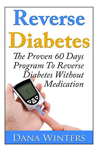 Reverse Diabetes : The Proven 60 Days Program To Reverse Diabetes Without Medication