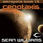 Cenotaxis: Astropolis Book 1.5 | [Sean Williams]