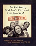 Be Patient, God Isn't Finished with Me Yet!: Teen Edition