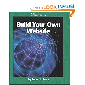 Build Your Own Website (Watts Library) Robert L. Perry and Josepha Sherman