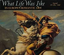 What Life Was Like In Europe's Romantic Era: Ad 1789-1848