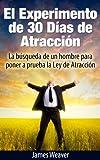 El Experimento de 30 Días de Atracción: La búsqueda de un Hombre Para Poner a Prueba la Ley de la Atracción (Spanish Edition)
