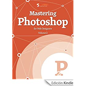 Mastering Photoshop, Vol. 2 (Smashing eBook Series 8) (English Edition)