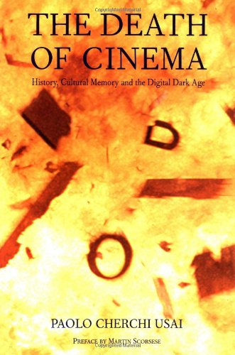 The Death of Cinema: History, Cultural Memory, and the Digital Dark Age