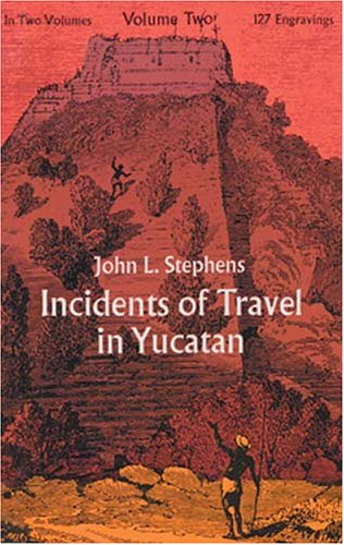 Incidents of Travel in Yucatan (Volume Two), John L. Stephens