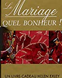 echange, troc Helen Exley - Le Mariage : Quel bonheur !