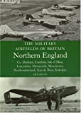 Ken Delve The Military Airfields of Britain Northern England: Co Durham, Cumbria, Isle of Man, Lancashire, Merseyside, Manchester, Northumberland, Tyne and Wear, Yorkshire