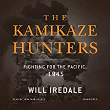The Kamikaze Hunters: Fighting for the Pacific, 1945 Audiobook by Will Iredale Narrated by Jonathan Keeble