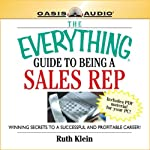 The Everything Guide to Being a Sales Rep Book: Winning Secrets to a Successful and Profitable Career (       ABRIDGED) by Ruth Klein Narrated by Rick Plastina