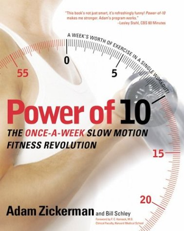 Power of 10 : The Once-A-Week Slow Motion Fitness Revolution, ADAM ZICKERMAN, BILL SCHLEY