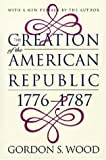 The Creation of the American Republic, 1776-1787 (0807847232) by Wood, Gordon S.